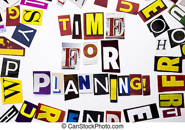 A word writing text showing concept of Time For Planning made of different magazine newspaper letter for Business case on the white background with copy space
