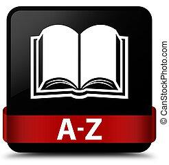 A-Z (book icon) black square button red ribbon in middle