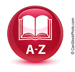 A-Z (book icon) glassy pink round button