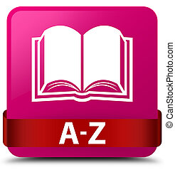 A-Z (book icon) pink square button red ribbon in middle