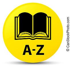 A-Z (book icon) yellow round button
