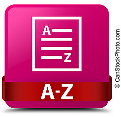 A-Z (list page icon) pink square button red ribbon in middle