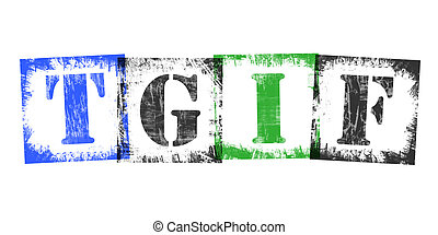 TGIF, thank god it's Friday, composed from single letter stamps, vintage grunge design, isolated on white background.