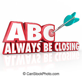 ABC Always Be Closing Target 3d Words Aiming Arrow Bulls-Eye...