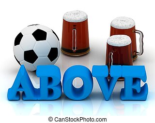 ABOVE blue bright word, football, 3 cup beer