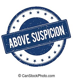 ABOVE SUSPICION stamp sign