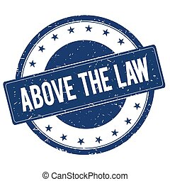 ABOVE THE LAW stamp sign
