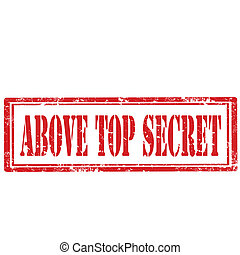 Above Top Secret-stamp - Grunge rubber stamp with text Above...