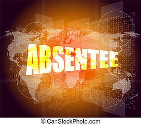 absentee word on business digital touch screen