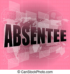 absentee word on digital touch screen