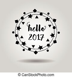 Abstract black hello 2017 sign and circle geometrical wreath emblem with dropped shadow on gray gradient background