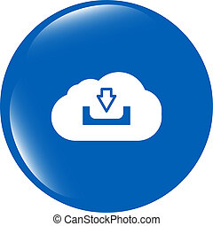 abstract cloud icon. Upload download button. Load symbol. Round button