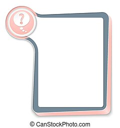 abstract frame for text and speech bubble with question mark