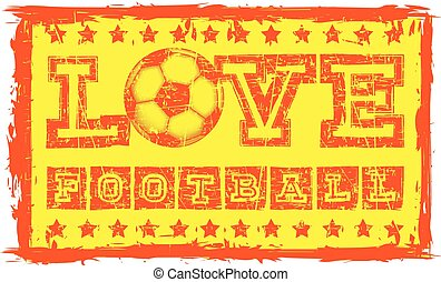 Abstract vector illustration orange shabby stamp on grunge background. Inscription love football with football ball and stars. Design for print on fabric or t-shirt.