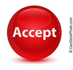 Accept glassy red round button