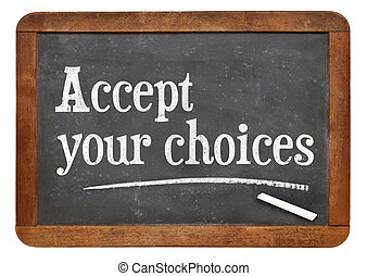 Accept your choices - motivational words on a vintage slate...
