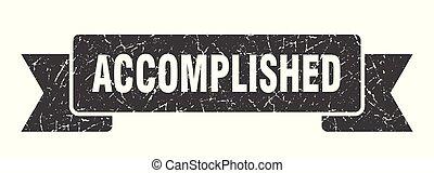 accomplished grunge ribbon. accomplished sign. accomplished ...
