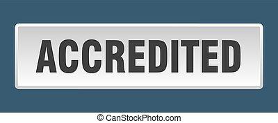 accredited button. accredited square white push button