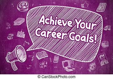 Achieve Your Career Goals - Business Concept.