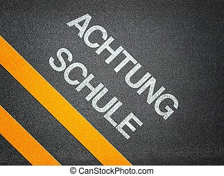 Achtung Schule - Attention School German - Text Road Asphalt