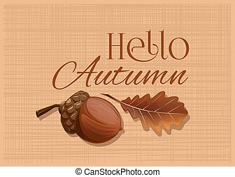 Acorn and oak leaf on a burlap background. Hello Autumn. Autumn design card with an acorn and a dried oak leaf. Vector illustration