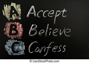 Acronym of ABC - Accept, believe, confess