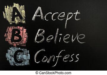 Acronym of ABC - Accept, believe, confess