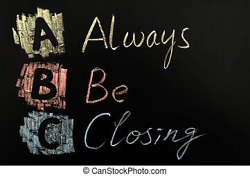 Acronym of ABC - Always Be Closing