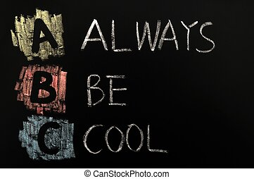Acronym of ABC - Always be cool
