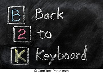 Acronym of B2K - Back to Keyboard