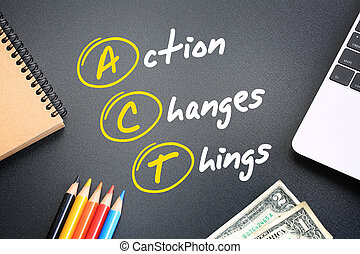 ACT - Action Changes Things acronym