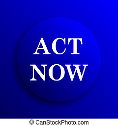 Act now icon. Internet button on blue background.