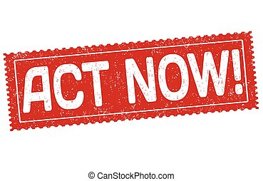 Act now sign or stamp