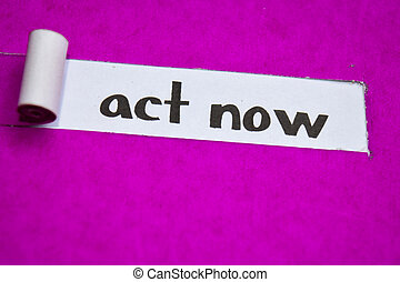 Act Now text, Inspiration, Motivation and business concept on purple torn paper