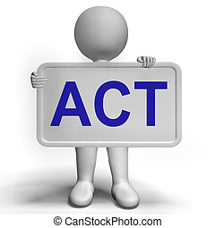Act Signboard To Inspire Encourage And Motivate