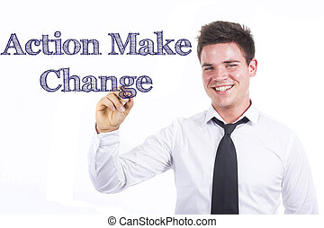 Action Make Change - Young smiling businessman writing on transparent surface