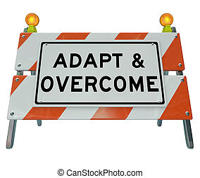 Adapt and Overcome words on a road construction barricade or sign to illustrate a need to change, improve, innovate or modernize to achieve success or solve a problem