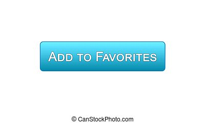 Add to favorites web interface button blue color, bookmark service, choice