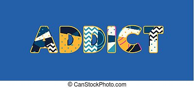 The word ADDICT concept written in colorful abstract typography. Vector EPS 10 available.