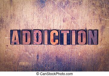 Addiction Theme Letterpress Word on Wood Background