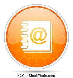 Address book web icon. Round orange glossy internet button for webdesign.