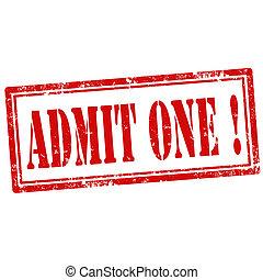 Admit One!-stamp - Grunge rubber stamp with text Admit...