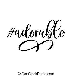 Adorable - funny inspirational lettering design for posters, flyers, t-shirts, cards, invitations, stickers, banners. Hand painted brush pen modern calligraphy isolated on a white background.