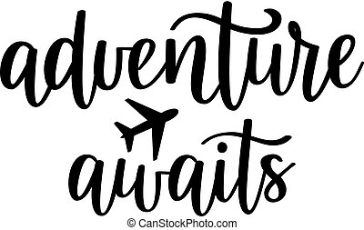 Adventure awaits vector lettering. Motivational inspirational travel quote. T-shirt, wall poster, mug print, home decor, blog design