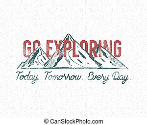 Adventure vintage label print design. Go exploring sign. Typography style with mountains symbol. Best for t shirt, authentic tee .