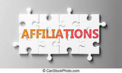 Affiliations complex like a puzzle - pictured as word Affiliations on a puzzle pieces to show that Affiliations can be difficult and needs cooperating pieces that fit together, 3d illustration