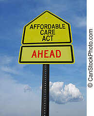 affordable care act ahead sign - conceptual sign with words...