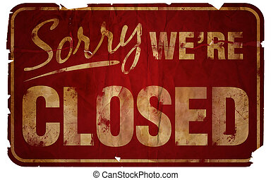Aged Sorry We're Closed sign.