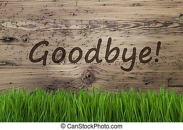 Aged Wooden Background, Gras, Text Goodbye