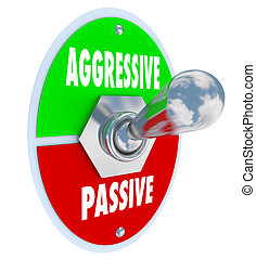 Aggressive Vs Passive words on a 3d toggle switch turning on or off your determination and boldness